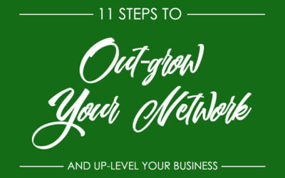 11 Steps to Out-grow Your Network and Up-level Your Business