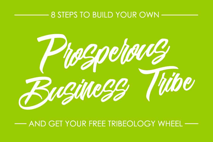 8 STEPS TO BUILD YOUR OWN PROSPEROUS BUSINESS TRIBE
